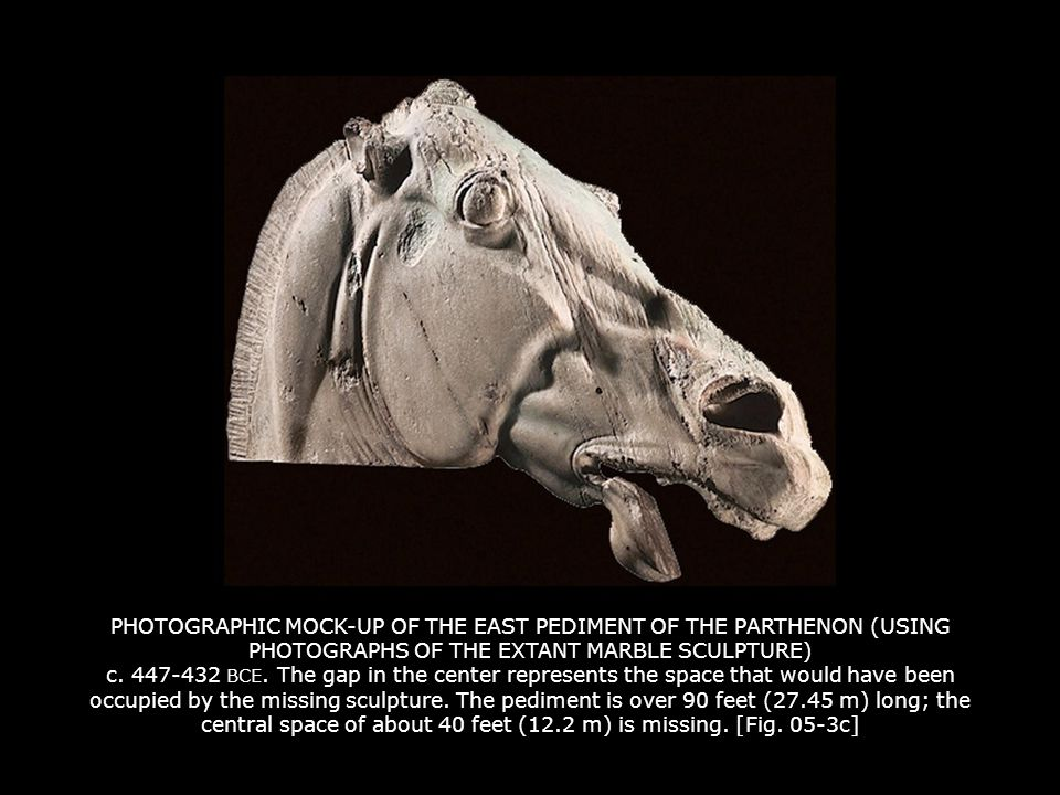 PHOTOGRAPHIC MOCK-UP OF THE EAST PEDIMENT OF THE PARTHENON (USING PHOTOGRAPHS OF THE EXTANT MARBLE SCULPTURE) c. 447-432 BCE. The gap in the center represents the space that would have been occupied by the missing sculpture. The pediment is over 90 feet (27.45 m) long; the central space of about 40 feet (12.2 m) is missing. [Fig. 05-3c]